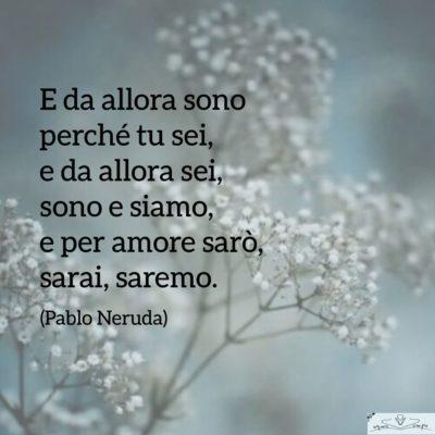 Pablo Neruda - Forse non essere è essere - Poesia d'amore