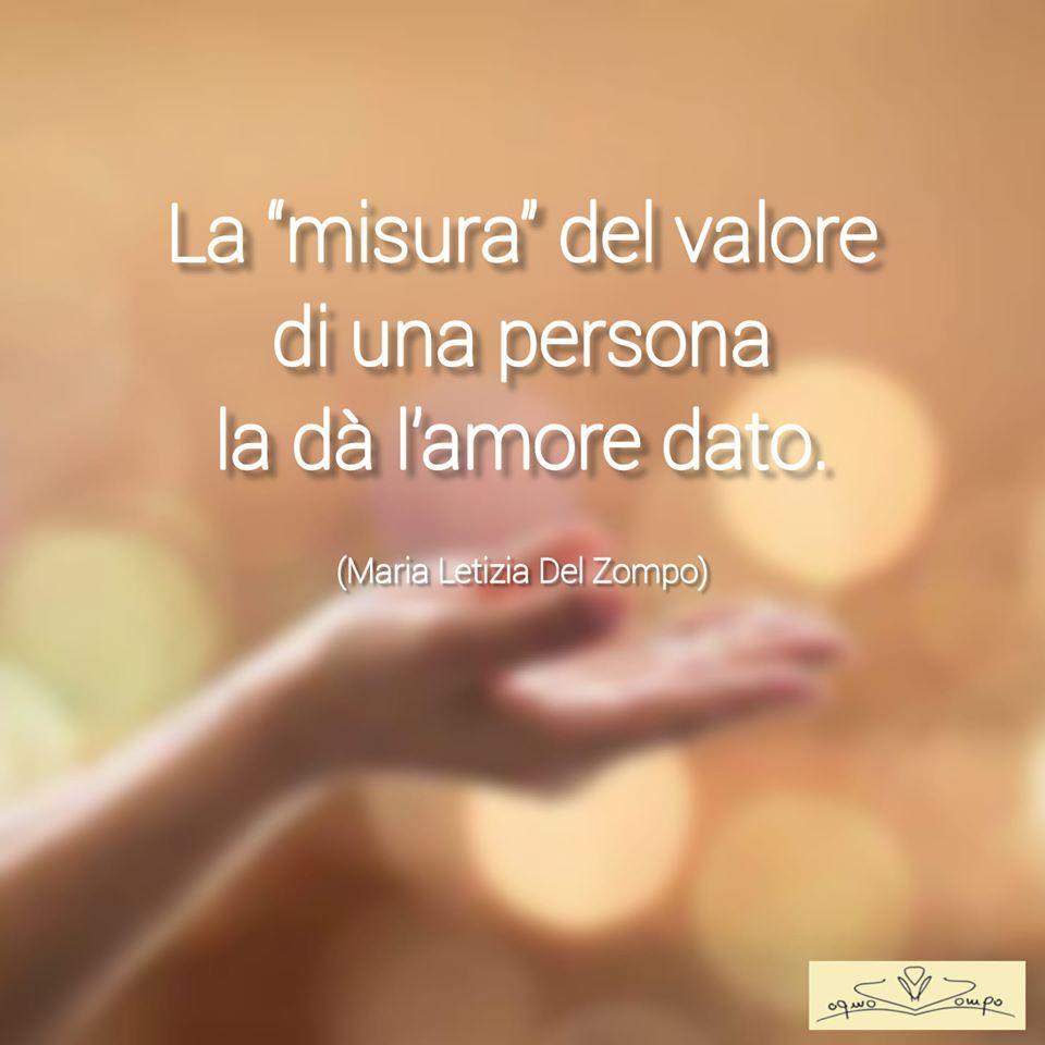 """La """"misura"""" del valore di una persona la dà l'amore dato - Maria Letizia Del Zompo"""