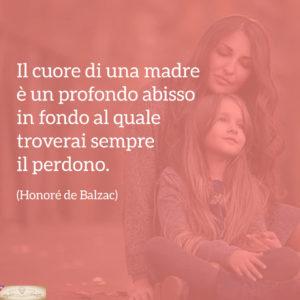 Festa della mamma - Frasi - Il cuore di una madre . Balzac