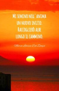 Poesie sulla speranza - Raccoglierò albe - Poesia breve di Maria Letizia Del Zompo